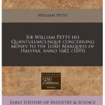 Sir William Petty His Quantulumcunque Concerning Money to the Lord Marquess